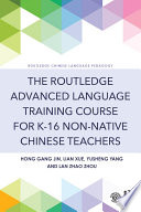 The Routledge Advanced Language Training Course for K 16 Non native Chinese Teachers Book