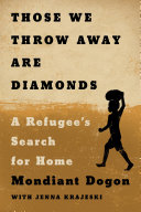 Those We Throw Away Are Diamonds: A Refugee's Search for Home