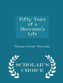 Fifty Years of a Showman s Life   Scholar s Choice Edition
