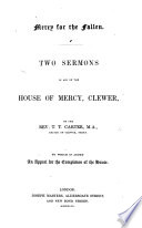 Mercy for the Fallen  Two sermons in aid of the House of Mercy  Clewer     To which is added  an Appeal for the completion of the House
