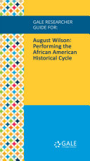 Gale Researcher Guide for  August Wilson  Performing the African American Historical Cycle