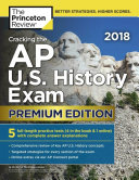 Cracking the AP U. S. History Exam 2018, Premium Edition