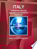 Italy Intelligence, Security Activities and Operations Handbook Volume 1 Strategic Information and Regulations
