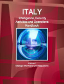 Italy Intelligence  Security Activities and Operations Handbook Volume 1 Strategic Information and Regulations