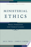 """""""Ministerial Ethics: Moral Formation for Church Leaders"""" by Joe E. Trull, James E. Carter"""