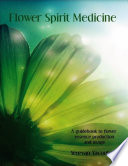 Flower Spirit Medicine: A Guidebook to Flower Essence Production and Usage