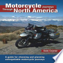 Motorcycle Journeys Through North America  : A guide for choosing and planning unforgettable motorcycle journeys