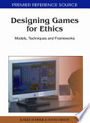 """Designing Games for Ethics: Models, Techniques and Frameworks: Models, Techniques and Frameworks"" by Schrier, Karen, Gibson, David"