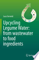 Upcycling Legume Water  from wastewater to food ingredients Book