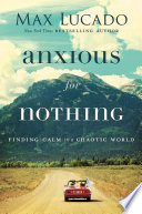 """""""Anxious for Nothing: Finding Calm in a Chaotic World"""" by Max Lucado"""