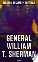 General William T  Sherman  A Memoir