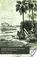 Legends and Myths of the Aboriginal Indians of British Guiana Book