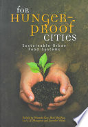 """""""For Hunger-proof Cities: Sustainable Urban Food Systems"""" by Mustafa Koc̦, Mustafa Koc, International Development Research Centre (Canada), Rod MacRae, Ryerson Polytechnic University. Centre for Studies in Food Security, Jennifer Welsh, Luc J. A. Mougeot"""