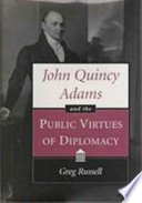 John Quincy Adams and the public virtues of diplomacy