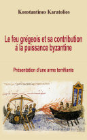 Pdf Le feu grégeois et sa contribution à la puissance byzantine : présentation d'une arme terrifiante Telecharger