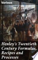 Henley s Twentieth Century Formulas  Recipes and Processes