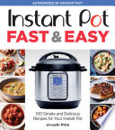 """Instant Pot Fast & Easy: 100 Simple and Delicious Recipes for Your Instant Pot"" by Urvashi Pitre"