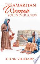 The Samaritan Woman You Never Knew