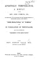 Apostolic Temperance  a reply to John Cumming in confutation of his arguments for the moderate drinking of intoxicating liquors  as set forth in    Sabbath Morning Readings     and    Foreshadows