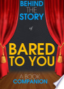 Bared to You   Behind the Story  A Book Companion  Book