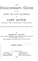 The Englishman s Guide to the Speedy and Easy Acquirement of Cape Dutch  grammar  Useful Information  Conversation  for the Use of Travellers  Settlers  and Military Men