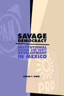 Savage Democracy  Institutional Change and Party Development in Mexico