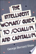 """The Intelligent Woman's Guide to Socialism and Capitalism"" by Bernard Shaw"