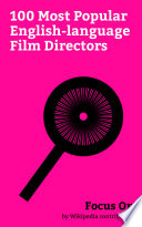 """Focus On: 100 Most Popular English-language Film Directors"" by Wikipedia contributors"