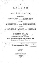 A Letter to Mr Benson, containing strictures on a pamphlet, called A Defence of the Conference, signed A. Mather, J. Pawson and J. Benson