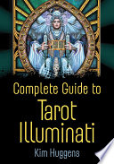 """Complete Guide to Tarot Illuminati"" by Kim Huggens"