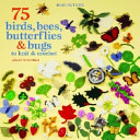 Seventy Five Birds  Bees  Butterflies and Bugs to Knit and Crochet