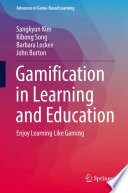 """Gamification in Learning and Education: Enjoy Learning Like Gaming"" by Sangkyun Kim, Kibong Song, Barbara Lockee, John Burton"