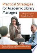Practical Strategies for Academic Library Managers  Leading with Vision Through All Levels Book