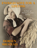 Enough Love for a Lifetime – a Pair of Historical Love Stories