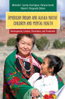 American Indian and Alaska Native Children and Mental Health  : Development, Context, Prevention, and Treatment