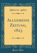 Allgemeine Zeitung, 1823 (Classic Reprint)