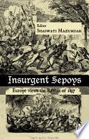 Insurgent Sepoys  : Europe Views the Revolt of 1857