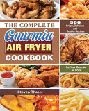 The Complete Gourmia Air Fryer Cookbook  500 Crispy  Delicious and Healthy Recipes For Your Gourmia Air Fryer Book