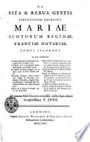 De Vita Et Rebus Gestis Serenissimae Principis Mariae Scotorum Reginae, Franciae Dotariae