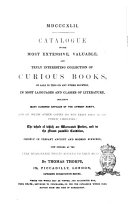 1842  Catalogue of the Most Extensive  Valuable  and Truly Interesting Collection of Curious Books Now Offered at the Very Reasonable Prices Affixed to Each Article by Thomas Thorpe