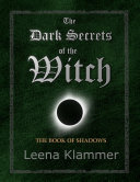 The Dark Secrets of the Witch: The Book of Shadows