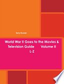 World War II Goes to the Movies & Television Guide Volume II L-Z