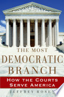 The Most Democratic Branch  : How the Courts Serve America