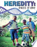 Heredity  Pass It On