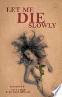 LET ME DIE SLOWLY