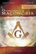 O simbolismo da maçonaria - Vol. 1