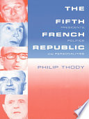 The Fifth French Republic  Presidents  Politics and Personalities