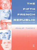 The Fifth French Republic: Presidents, Politics and Personalities