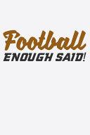 Football Enough Said