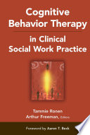 """Cognitive Behavior Therapy in Clinical Social Work Practice"" by Arthur Freeman, EdD, ABPP, Tammie Ronen, PhD"